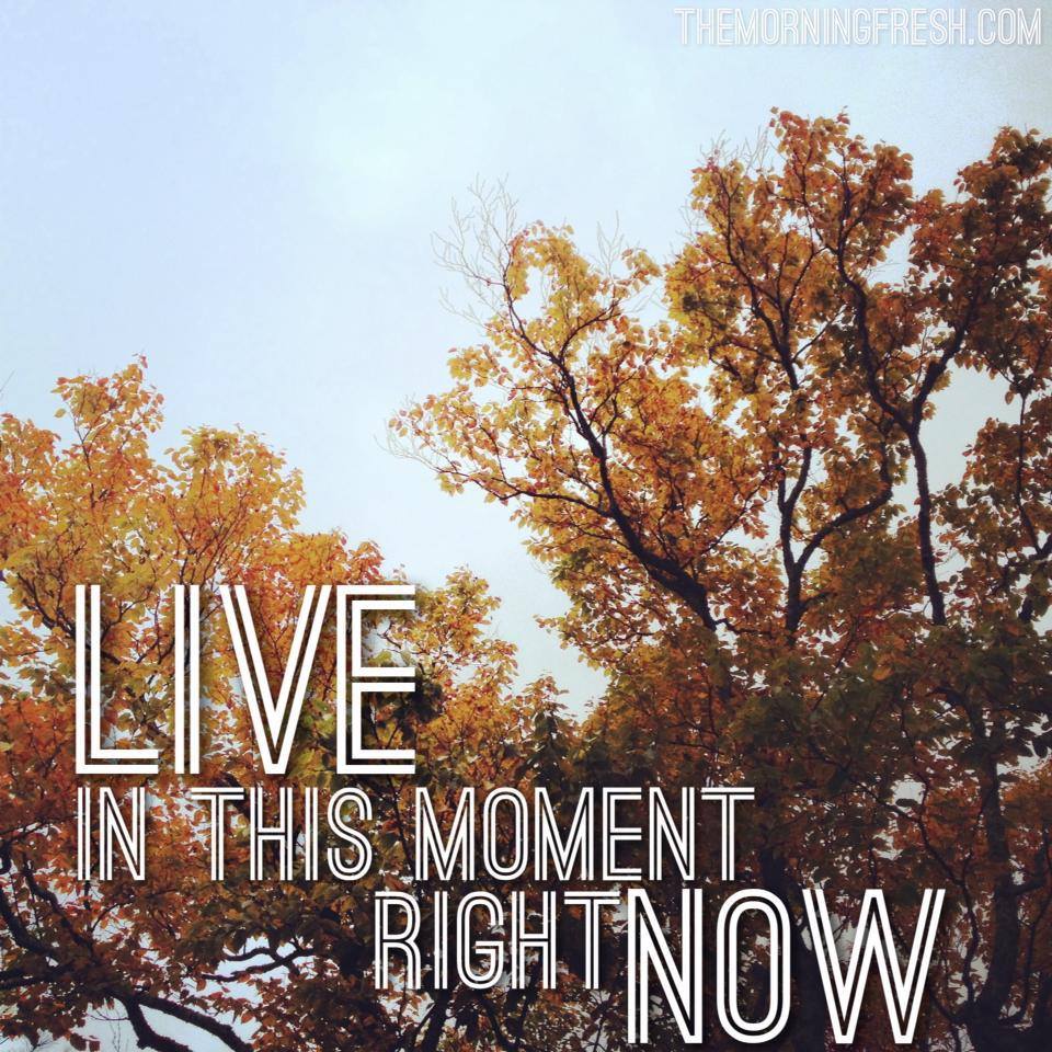 Are you living in this moment, right now?