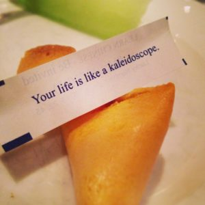 "Best fortune cookie ever: ""Your life is like a kaleidoscope."""