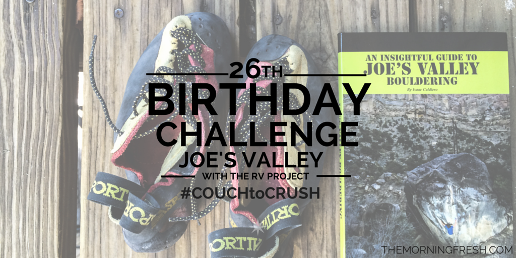 My 26th Birthday Challenge in Joe's Valley with The RV Project.